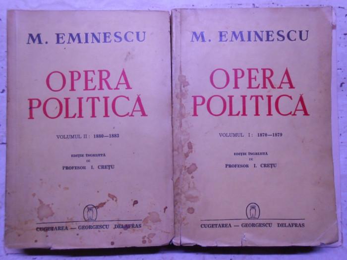 Eminescu, Opera politica, 2 vol, ed. I. Cretu, numerotate, ed. Cugetarea, 1200pg