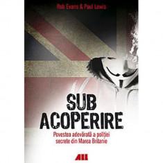 Sub acoperire, povestea adevarata a politiei secrete din Marea Britanie - Evans Rob