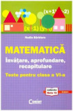 Matematica. Invatare, aprofundare, recapitulare. Teste pentru clasa a VI-a. Colectia Nota 10/Nadia Barbieru, Corint