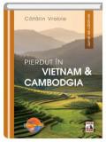 Pierdut in Vietnam si Cambodgia. Jurnal de calatorie, Catalin Vrabie