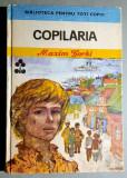 "Copilaria - Maxim Gorki - Colectia ,,Biblioteca Pentru Toti Copiii"" nr. 73"