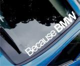 Sticker auto parbriz Because BMW, alb