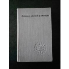 DICTIONAR DE ASTRONOMIE SI ASTRONAUTICA (1977, editie cartonata)