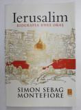 IERUSALIM , BIOGRAFIA UNUI ORAS de SIMON SEBAG MONTEFIORE , 2012