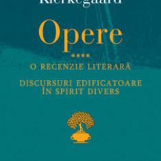 Opere IV.o recenzie literara.discursuri edificatoare in spirit divers/Soren Kierkegaard