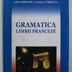GRAMATICA LIMBII FRANCEZE de GALINA BEJENARU si VERONICA GARBALAU , 2005