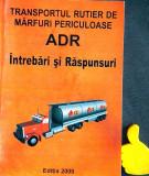 Transportul rutier de marfuri periculoase ADR Intrebari si raspunsuri Lepadatu