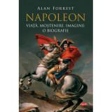 Napoleon, Viata, Mostenire, Imagine: O Biografie, Alan Forrest, Carte Pentru Toti, Vol, 95