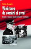 Vanatoare de romani si evrei | Nicolae Gheorghiu, Andreas