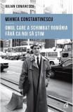 Mihnea Constantinescu: omul care a schimbat Romania fara ca noi sa stim - Iulian Comanescu