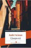 Gaseste-ma - Andre Aciman