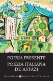 Poesia presente/Poezia italiană de astăzi (ediție bilingvă italiană-română)