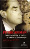 Despre opozitie si putere | Petre Roman, Cartea Romaneasca educational