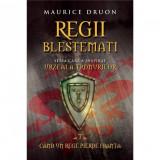 Regii blestemati. Cand un rege pierde Franta (vol. 7) - Maurice Druon