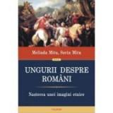Ungurii despre romani. Nasterea unei imagini etnice - Sorin Mitu, Melinda Mitu