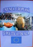 Carte Uniunea Europeana si Politica Fiscala