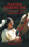 Native Strength: The First Step on the Path to an Indomitable Life