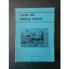 GHEORGHE ONEA - BISERICA VANDUTA