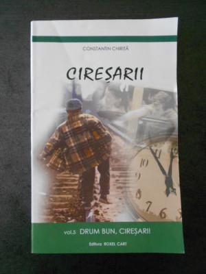 CONSTANTIN CHIRITA - CIRESARII volumul 5, DRUM BUN, CIRESARI! foto
