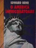 O America Infricosatoare - Edward Behr ,529721