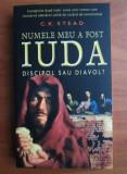 Numele meu a fost Iuda discipol sau diavol? - C. K. Stead