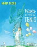 Viata in ritm de tenis/Horia Tecau, Curtea Veche Publishing