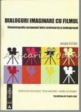 Cumpara ieftin Dialoguri Imaginare Cu Filmul - Ioana Petcu