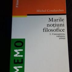 MARILE NOTIUNI FILOSOFICE 1 CUNOASTEREA, RATIUNEA, STIINTA - MICHEL COUDARCHER