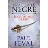 Fracurile negre (vol. 6). Inghititorul de sabii - Paul Feval