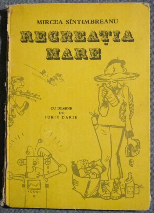 Mircea Sîntimbreanu - Recreația mare (cu desene de Iurie Darie) (ed. a IV-a, ad.