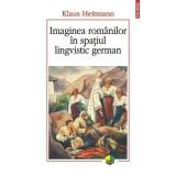 Imaginea romanilor in spatiul lingvistic german - Klaus Heitmann
