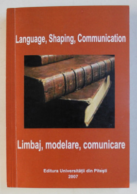 LANGUAGE , SHAPING , COMMUNICATION / LIMBAJ , MODELARE , COMUNICARE de GH. UNGUREANU , 2007 foto