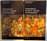 UMANISMUL PICTURII MURALE POSTBIZANTINE- WLASYSLAW PODLACHA / GRIGORE NANDRIS -BUC.1985 VOL.I-II
