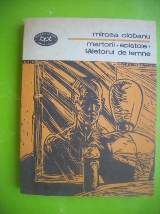 HOPCT  MIRCEA CIOBANU-MARTORII-EPISTOLE-TAIETORUL DE LEMNE-BPT 1988 -295 PAGINI