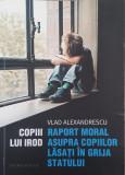 Cumpara ieftin Copiii lui Irod. Raport moral asupra copiilor lasati in grija statului, Humanitas, 2019, Vlad Alexandrescu