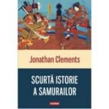 Scurta istorie a samurailor - Jonathan Clements