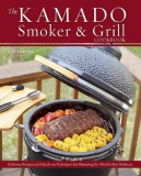 The Kamado Smoker & Grill Cookbook: Delicious Recipes and Hands-On Techniques for Mastering the World's Best Barbecue