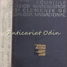 Ecuatiile Fizicii Matematice Si Elemente De Calcul Variational - Tiraj: 1630 Ex.