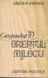 Cumpara ieftin Corespondent in Orientul Mijlociu - Craciun Ionescu
