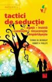 Tactici de seductie: agata, insista, cucereste, recucereste, impartaseste/Thomas W. McKnight, Robert H. Phillips
