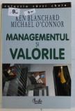 MANAGEMENTUL SI VALORILE de KEN BLANCHARD si MICHAEL O ' CONNOR , 2003