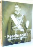 FERDINAND I, REGELE INTREGITOR DE TARA de ION BULEI, IOAN SCURTU, NARCIS DORIN ION , 2017