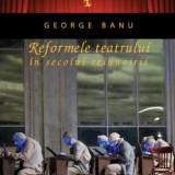 George Banu Reformele teatrului in secolul reinnoirii.