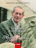Ultimele convorbiri cu Regele Mihai I | Bogdan Serban-Iancu, Corint