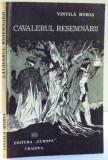 CAVALERUL RESEMNARII de VINTILA HORIA , 1991