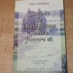 CUVINTE DE INTELEPCIUNE PENTRU FIECARE ZI , UN CALENDAR SPIRITUAL de PAUL FERRINI , 2002
