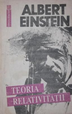 TEORIA RELATIVITATII O EXPUNERE ELEMENTARA - ALBERT EINSTEIN foto