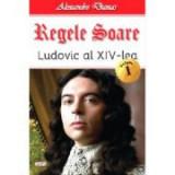 Regele Soare - Ludovic al XIV-le vol 1 - Alexandre Dumas