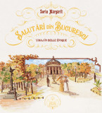 Salutari din Bucuresci. Voiaj in Belle Epoque | Sorin Margarit, Monitorul Oficial