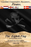 The Eighth Flag: Cannibals. Conquistadors. Buccaneers. Pirates. the Untold Story of the Caribbean and the Mystery of St. Croix's Pirate